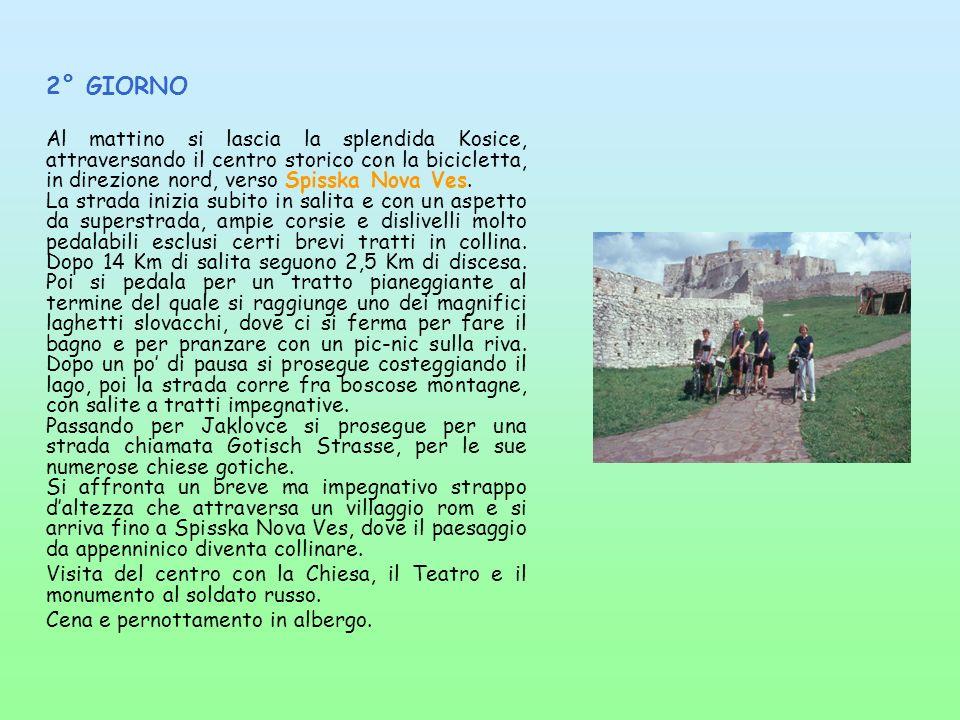 2° GIORNO Al mattino si lascia la splendida Kosice, attraversando il centro storico con la bicicletta, in direzione nord, verso Spisska Nova Ves. La s