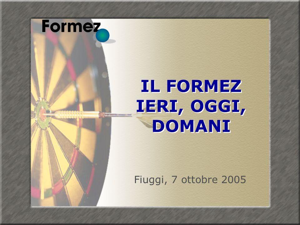 IL FORMEZ IERI, OGGI, DOMANI IL FORMEZ IERI, OGGI, DOMANI Fiuggi, 7 ottobre 2005
