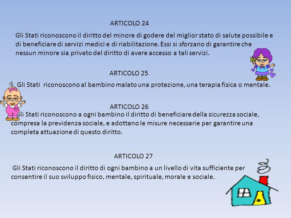 ARTICOLO 24 Gli Stati riconoscono il diritto del minore di godere del miglior stato di salute possibile e di beneficiare di servizi medici e di riabilitazione.