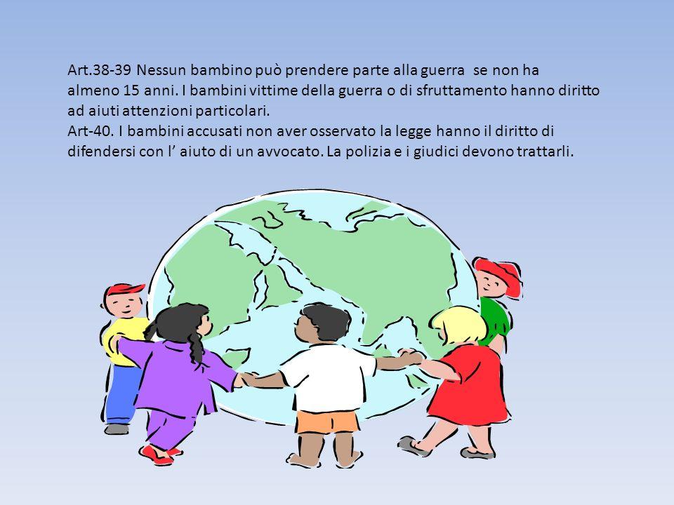 Art.38-39 Nessun bambino può prendere parte alla guerra se non ha almeno 15 anni.