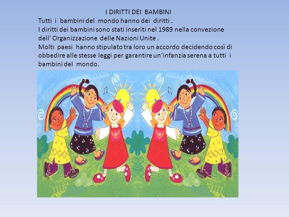I DIRITTI DEI BAMBINI Tutti i bambini del mondo hanno dei diritti.
