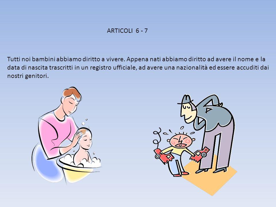ARTICOLI 6 - 7 Tutti noi bambini abbiamo diritto a vivere.