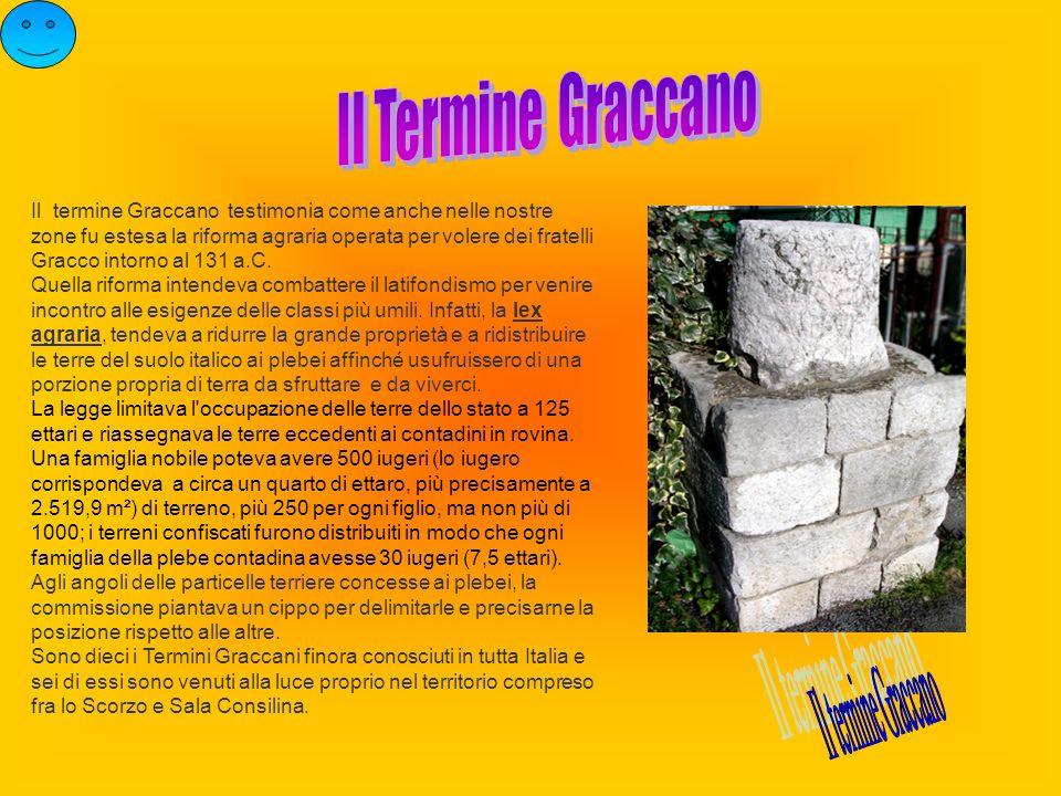 Il termine Graccano testimonia come anche nelle nostre zone fu estesa la riforma agraria operata per volere dei fratelli Gracco intorno al 131 a.C. Qu