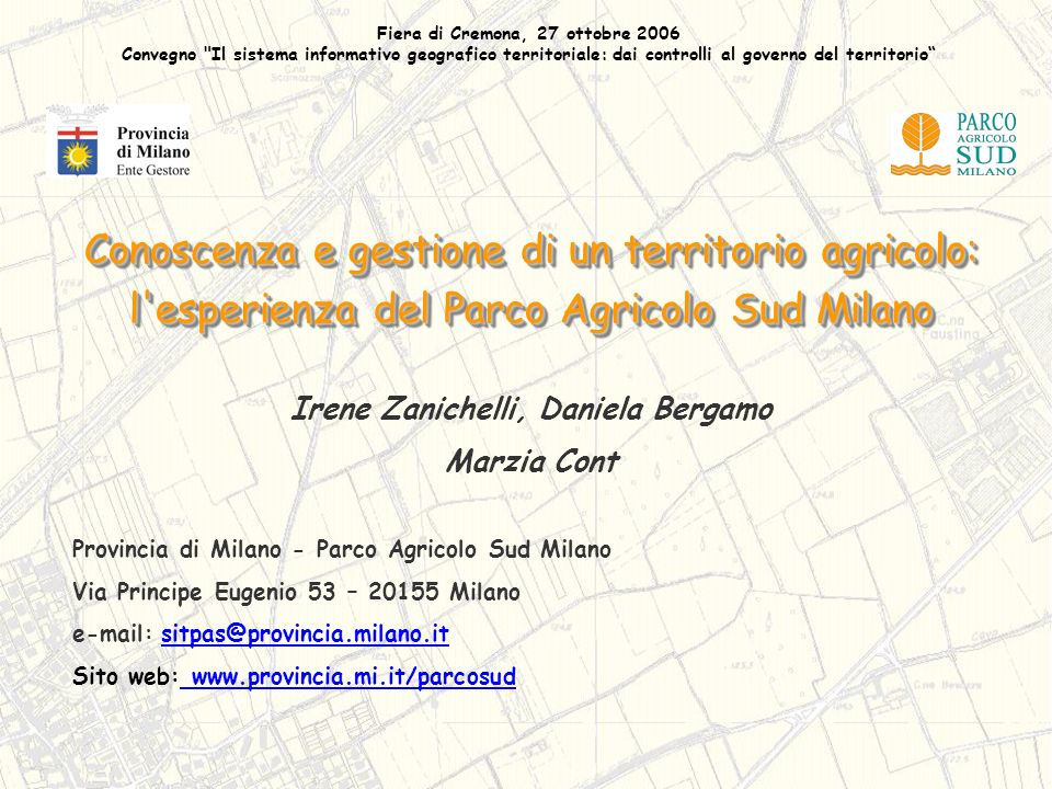 Provincia di Milano ENTE GESTORE DEL PARCO AGRICOLO SUD Provincia di Milano ENTE GESTORE DEL PARCO AGRICOLO SUD 61 Comuni su 189 sono compresi nel Parco Superficie territoriale: 46.300 ha, 38.000 ha agricoli (SIARL 2005)