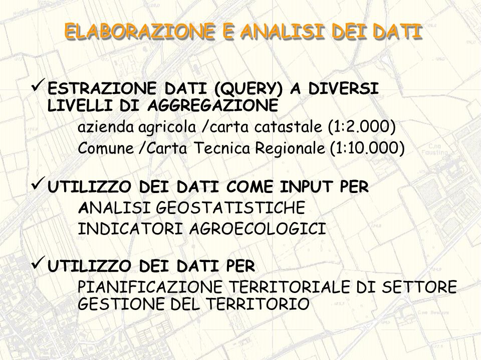ESTRAZIONE DATI (QUERY) A DIVERSI LIVELLI DI AGGREGAZIONE azienda agricola /carta catastale (1:2.000) Comune /Carta Tecnica Regionale (1:10.000) ELABO