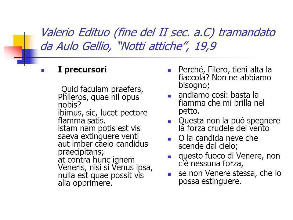 Valerio Edituo (fine del II sec. a.C) tramandato da Aulo Gellio, Notti attiche, 19,9 I precursori Quid faculam praefers, Phileros, quae nil opus nobis