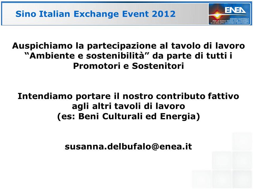 Auspichiamo la partecipazione al tavolo di lavoro Ambiente e sostenibilità da parte di tutti i Promotori e Sostenitori Intendiamo portare il nostro contributo fattivo agli altri tavoli di lavoro (es: Beni Culturali ed Energia) susanna.delbufalo@enea.it Sino Italian Exchange Event 2012