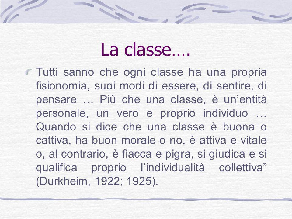 La classe…. Tutti sanno che ogni classe ha una propria fisionomia, suoi modi di essere, di sentire, di pensare … Più che una classe, è unentità person