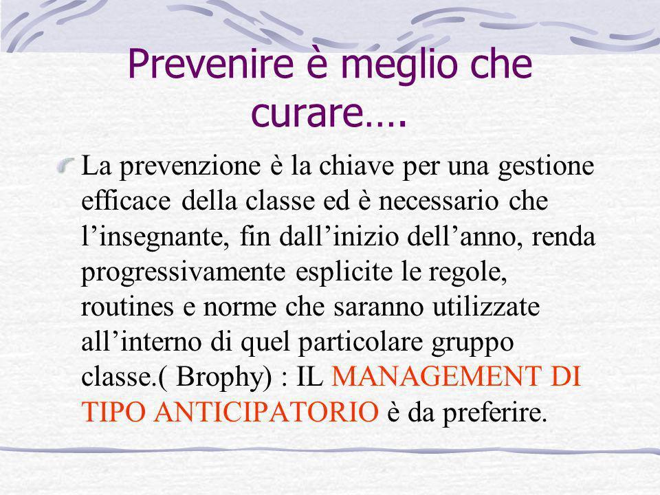 Prevenire è meglio che curare…. La prevenzione è la chiave per una gestione efficace della classe ed è necessario che linsegnante, fin dallinizio dell