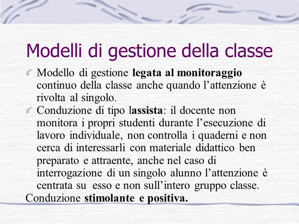 Modelli di gestione della classe Modello di gestione legata al monitoraggio continuo della classe anche quando lattenzione è rivolta al singolo. Condu