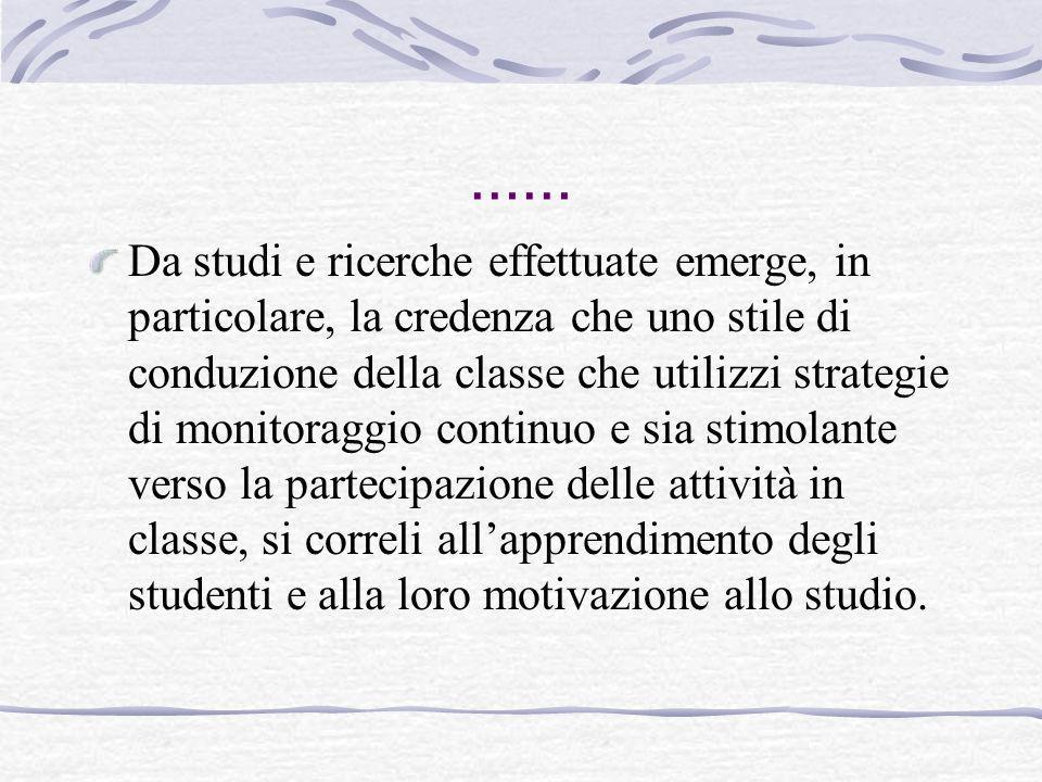 …… Da studi e ricerche effettuate emerge, in particolare, la credenza che uno stile di conduzione della classe che utilizzi strategie di monitoraggio
