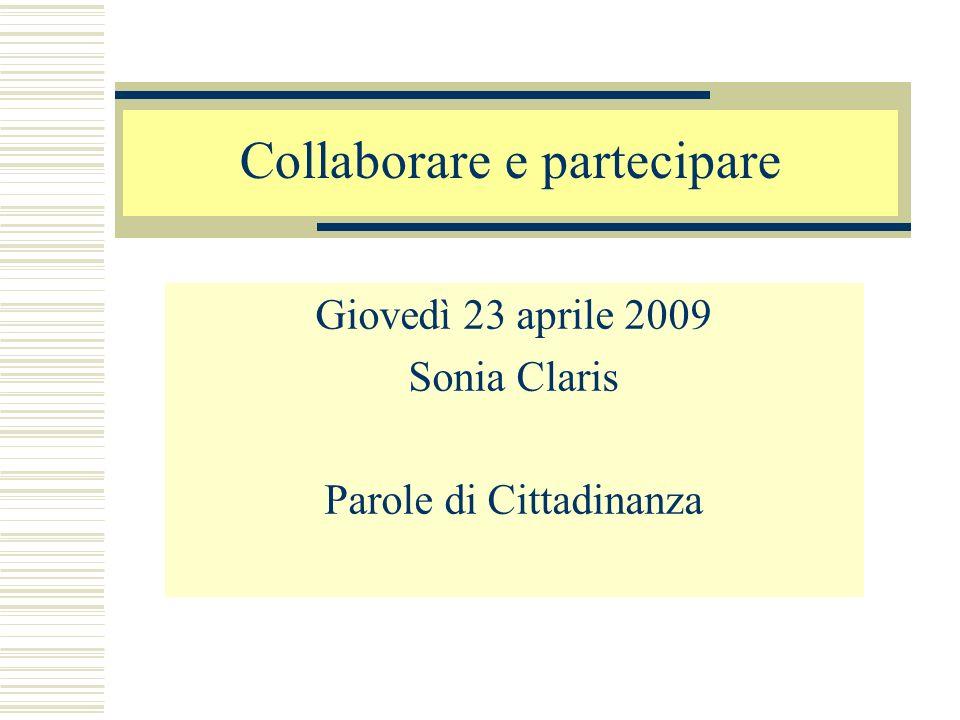 Collaborare e partecipare Giovedì 23 aprile 2009 Sonia Claris Parole di Cittadinanza