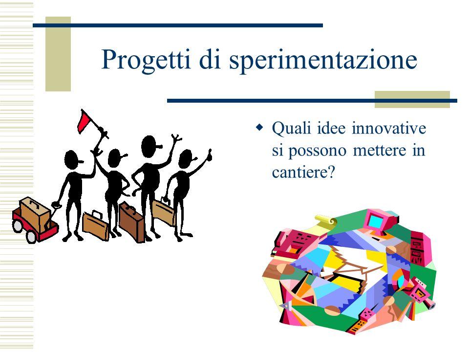 Progetti di sperimentazione Quali idee innovative si possono mettere in cantiere?
