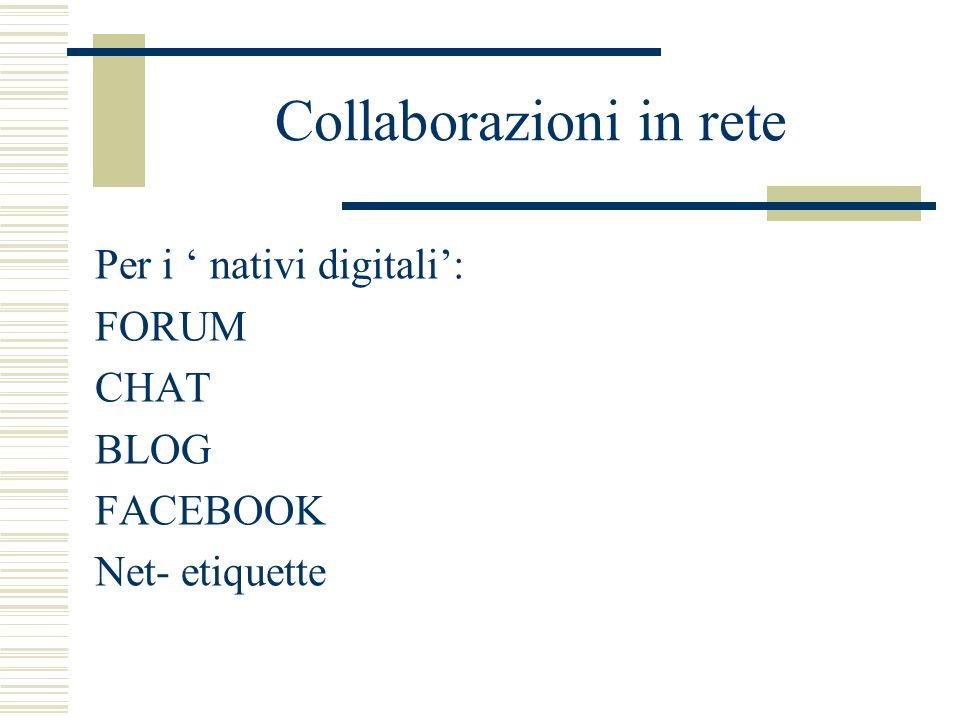 Collaborazioni in rete Per i nativi digitali: FORUM CHAT BLOG FACEBOOK Net- etiquette
