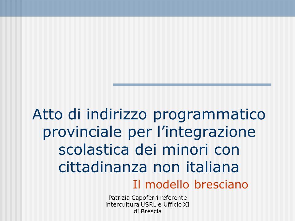 Patrizia Capoferri referente intercultura USRL e Ufficio XI di Brescia Atto di indirizzo programmatico provinciale per lintegrazione scolastica dei mi