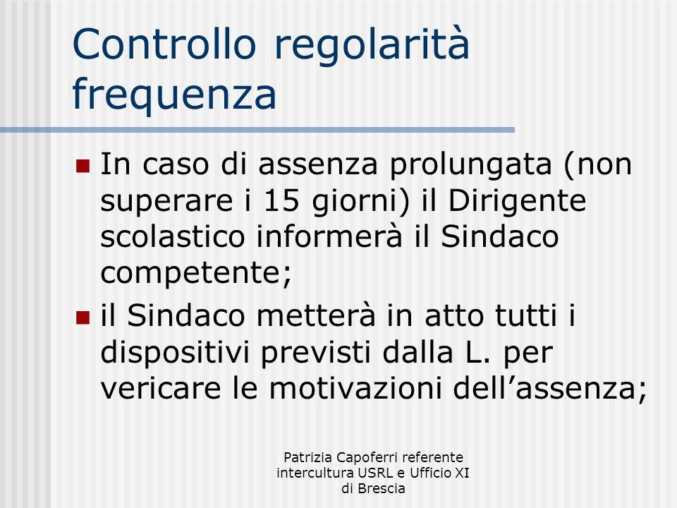 Patrizia Capoferri referente intercultura USRL e Ufficio XI di Brescia Controllo regolarità frequenza In caso di assenza prolungata (non superare i 15