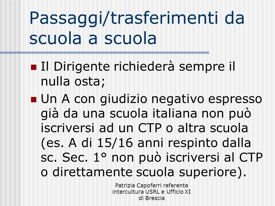 Patrizia Capoferri referente intercultura USRL e Ufficio XI di Brescia Passaggi/trasferimenti da scuola a scuola Il Dirigente richiederà sempre il nul