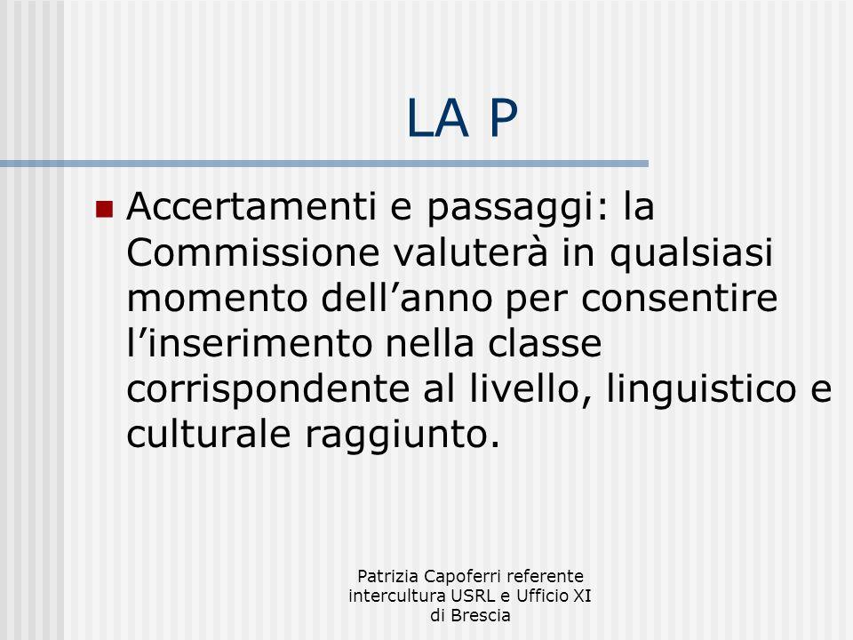 Patrizia Capoferri referente intercultura USRL e Ufficio XI di Brescia LA P Accertamenti e passaggi: la Commissione valuterà in qualsiasi momento dell