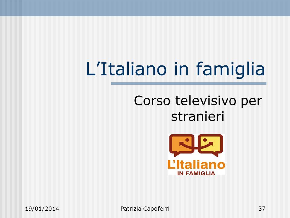 19/01/2014Patrizia Capoferri37 LItaliano in famiglia Corso televisivo per stranieri