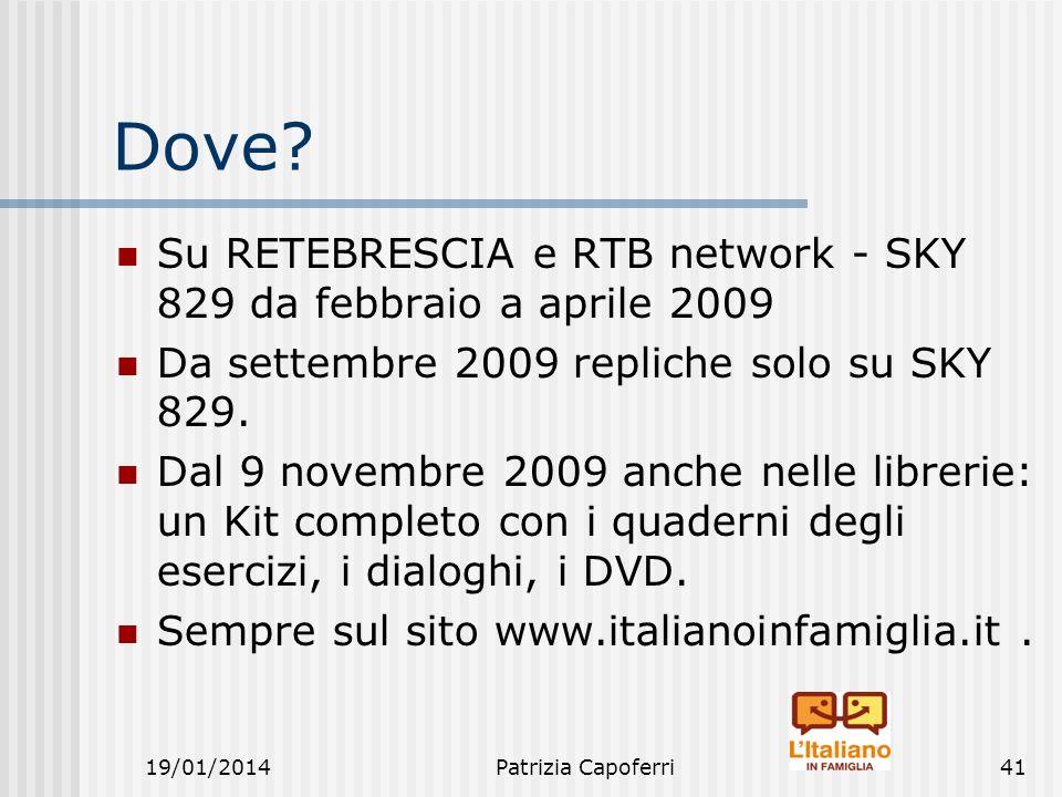 19/01/2014Patrizia Capoferri41 Dove? Su RETEBRESCIA e RTB network - SKY 829 da febbraio a aprile 2009 Da settembre 2009 repliche solo su SKY 829. Dal