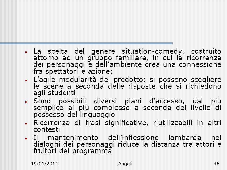 19/01/2014Angeli46 La scelta del genere situation-comedy, costruito attorno ad un gruppo familiare, in cui la ricorrenza dei personaggi e dellambiente