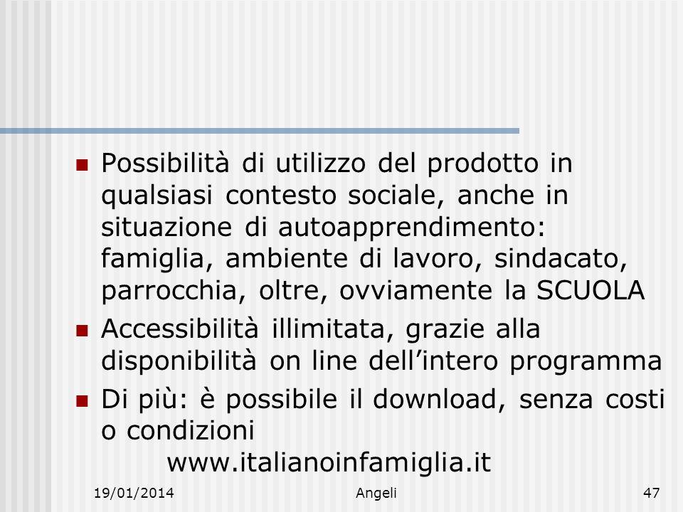 19/01/2014Angeli47 Possibilità di utilizzo del prodotto in qualsiasi contesto sociale, anche in situazione di autoapprendimento: famiglia, ambiente di