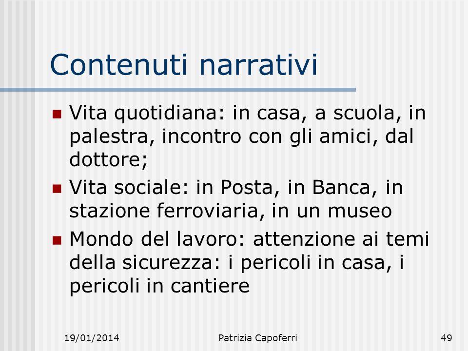19/01/2014Patrizia Capoferri49 Contenuti narrativi Vita quotidiana: in casa, a scuola, in palestra, incontro con gli amici, dal dottore; Vita sociale: