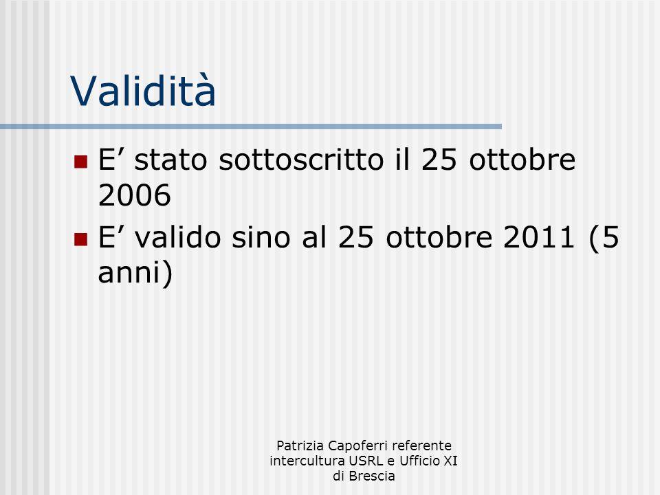 Patrizia Capoferri referente intercultura USRL e Ufficio XI di Brescia Validità E stato sottoscritto il 25 ottobre 2006 E valido sino al 25 ottobre 20