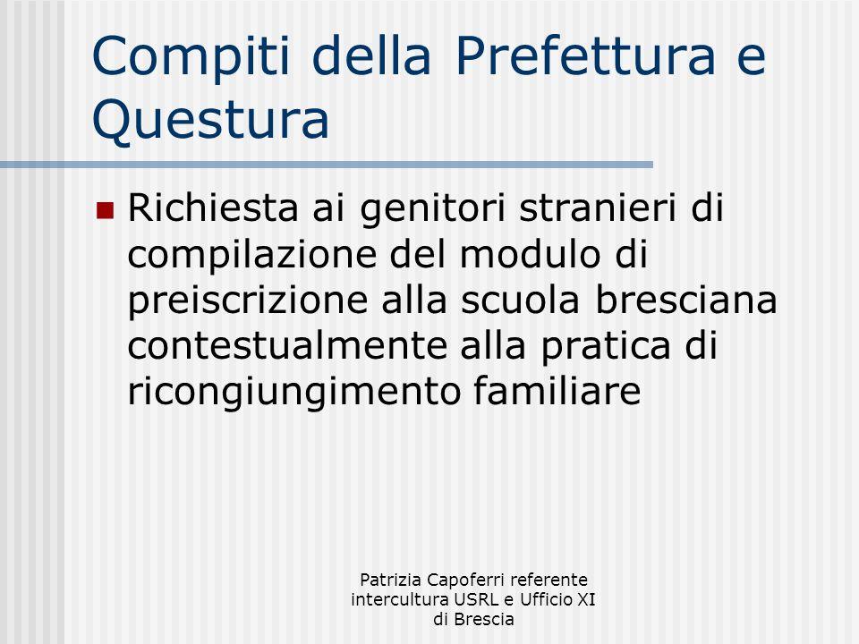 Patrizia Capoferri referente intercultura USRL e Ufficio XI di Brescia Compiti della Prefettura e Questura Richiesta ai genitori stranieri di compilaz