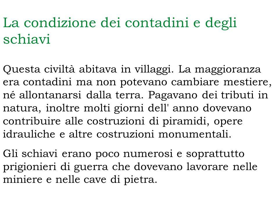 La condizione dei contadini e degli schiavi Questa civiltà abitava in villaggi. La maggioranza era contadini ma non potevano cambiare mestiere, né all