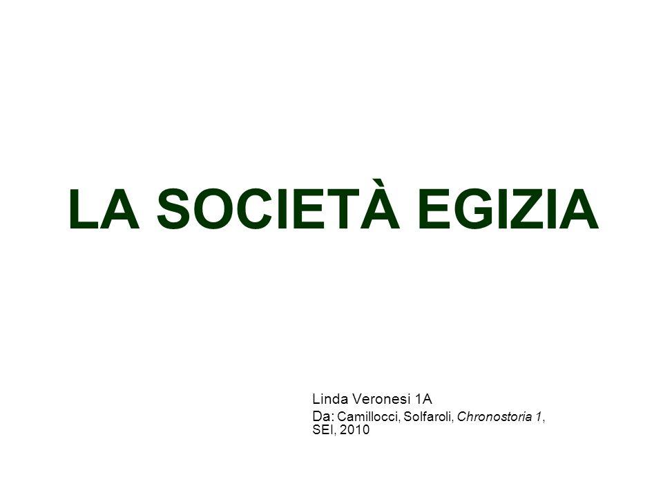 LA SOCIETÀ EGIZIA Linda Veronesi 1A Da: Camillocci, Solfaroli, Chronostoria 1, SEI, 2010