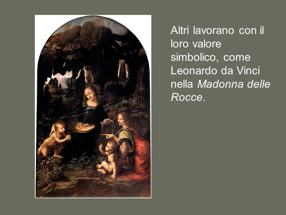 Altri lavorano con il loro valore simbolico, come Leonardo da Vinci nella Madonna delle Rocce.