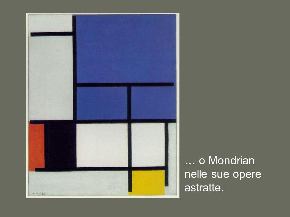 … o Mondrian nelle sue opere astratte.