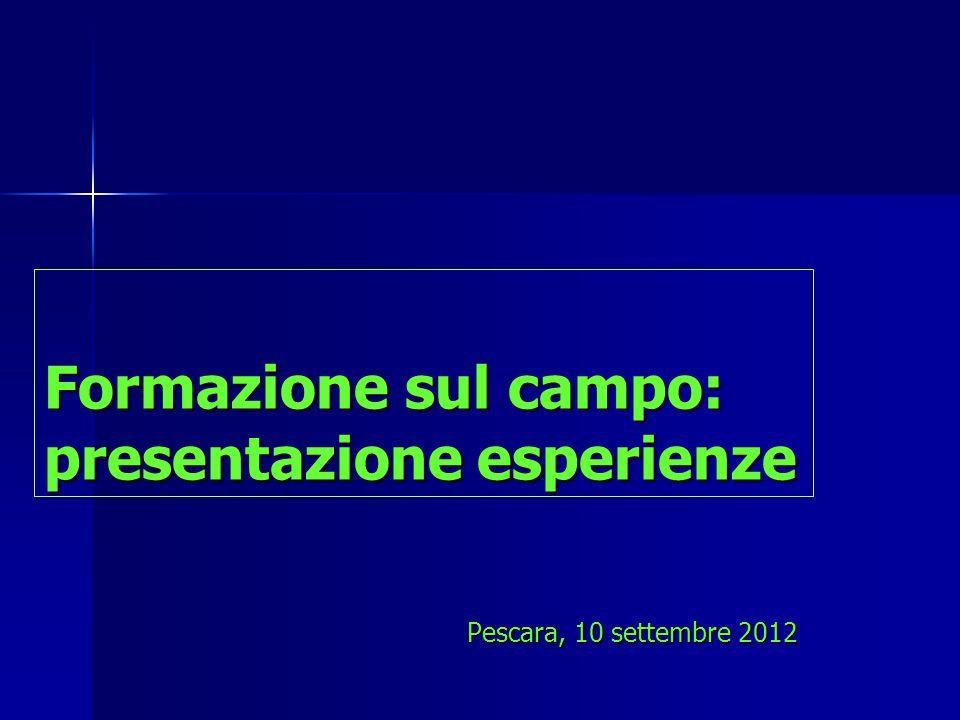 Formazione sul campo: presentazione esperienze Pescara, 10 settembre 2012