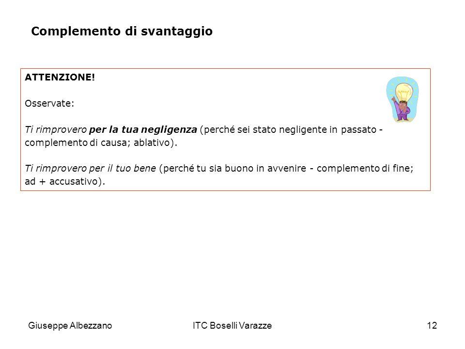 Giuseppe AlbezzanoITC Boselli Varazze12 ATTENZIONE! Osservate: Ti rimprovero per la tua negligenza (perché sei stato negligente in passato - complemen
