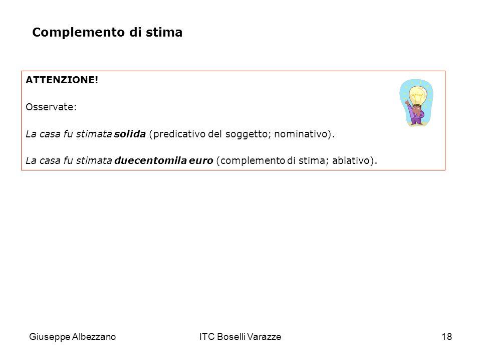 Giuseppe AlbezzanoITC Boselli Varazze18 ATTENZIONE! Osservate: La casa fu stimata solida (predicativo del soggetto; nominativo). La casa fu stimata du