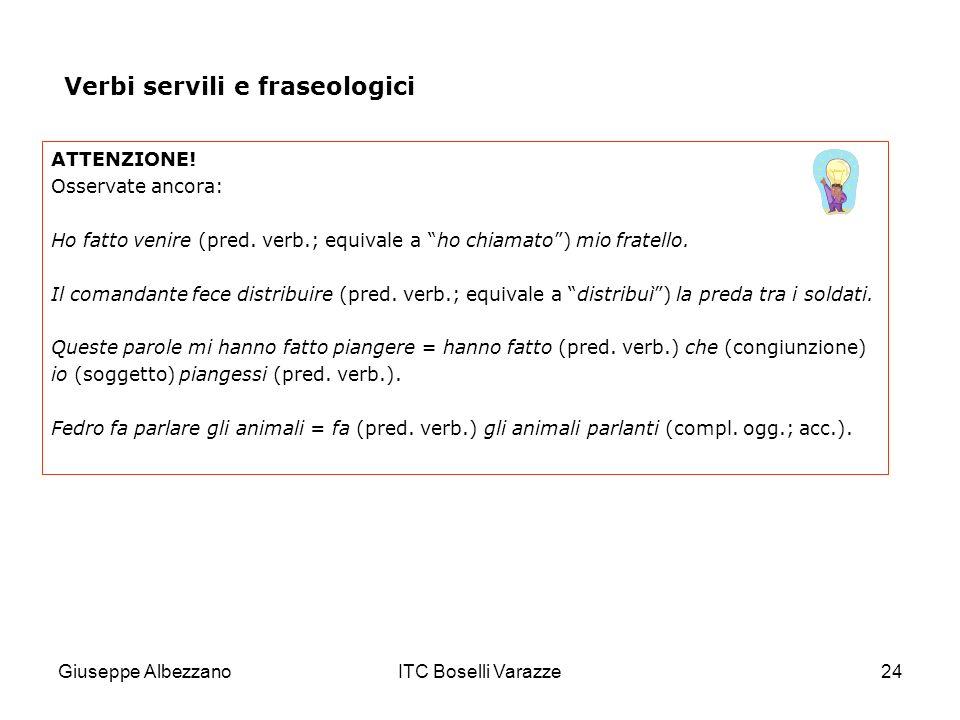 Giuseppe AlbezzanoITC Boselli Varazze24 ATTENZIONE! Osservate ancora: Ho fatto venire (pred. verb.; equivale a ho chiamato) mio fratello. Il comandant