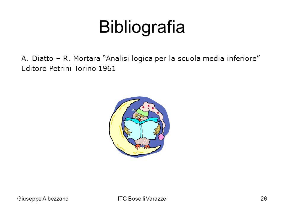Giuseppe AlbezzanoITC Boselli Varazze26 Bibliografia A.Diatto – R. Mortara Analisi logica per la scuola media inferiore Editore Petrini Torino 1961