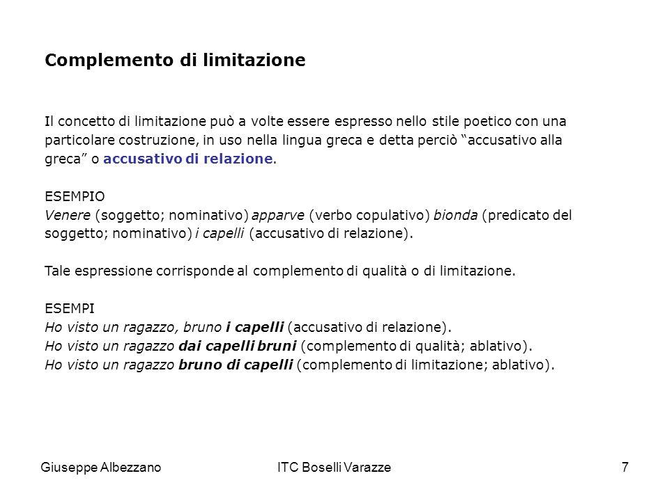 Giuseppe AlbezzanoITC Boselli Varazze7 Complemento di limitazione Il concetto di limitazione può a volte essere espresso nello stile poetico con una p