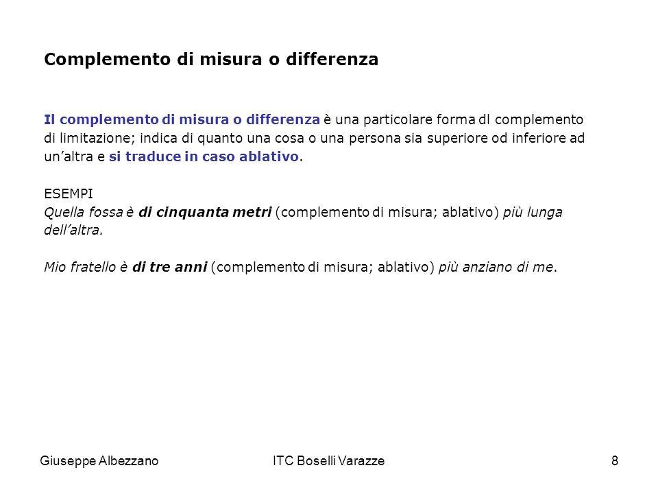 Giuseppe AlbezzanoITC Boselli Varazze8 Complemento di misura o differenza Il complemento di misura o differenza è una particolare forma dl complemento