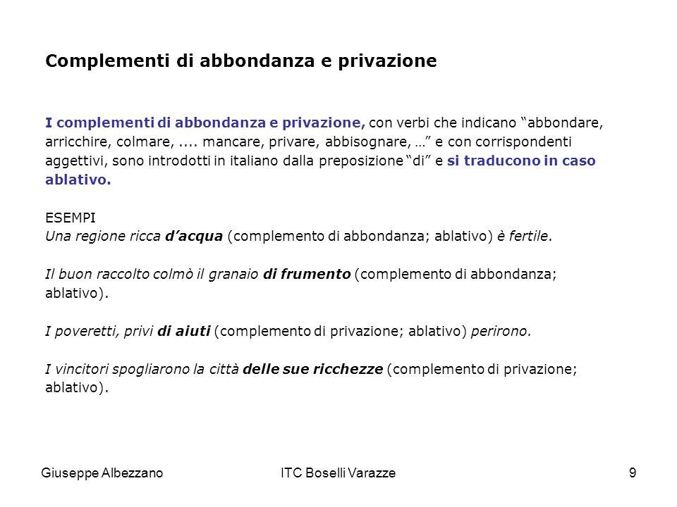 Giuseppe AlbezzanoITC Boselli Varazze9 Complementi di abbondanza e privazione I complementi di abbondanza e privazione, con verbi che indicano abbonda