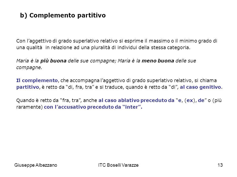 Giuseppe AlbezzanoITC Boselli Varazze13 b) Complemento partitivo Con laggettivo di grado superlativo relativo si esprime il massimo o il minimo grado