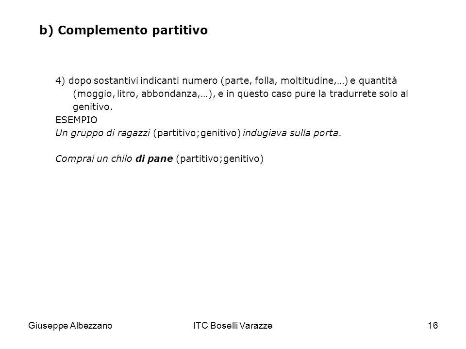 Giuseppe AlbezzanoITC Boselli Varazze16 b) Complemento partitivo 4) dopo sostantivi indicanti numero (parte, folla, moltitudine,…) e quantità (moggio,