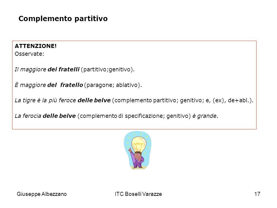 Giuseppe AlbezzanoITC Boselli Varazze17 ATTENZIONE! Osservate: Il maggiore dei fratelli (partitivo;genitivo). È maggiore del fratello (paragone; ablat