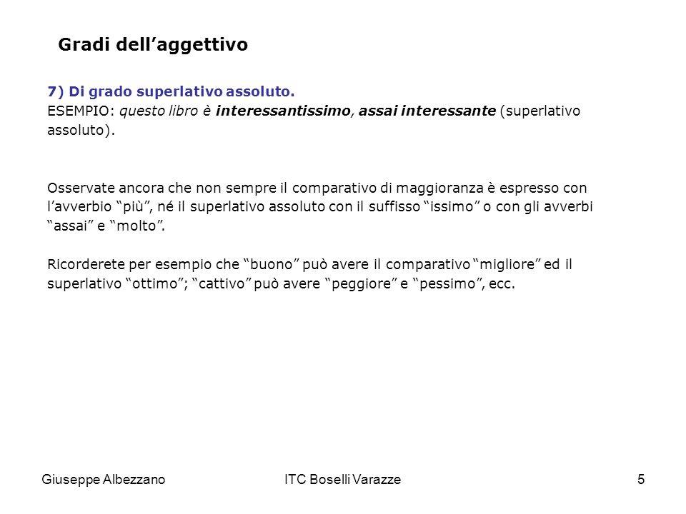 Giuseppe AlbezzanoITC Boselli Varazze5 Gradi dellaggettivo 7) Di grado superlativo assoluto. ESEMPIO: questo libro è interessantissimo, assai interess
