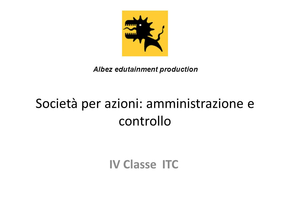 Società per azioni: amministrazione e controllo IV Classe ITC Albez edutainment production