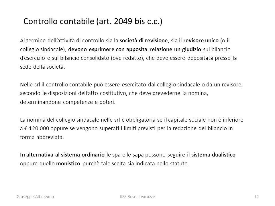 IISS Boselli Varazze14 Controllo contabile (art. 2049 bis c.c.) Al termine dellattività di controllo sia la società di revisione, sia il revisore unic