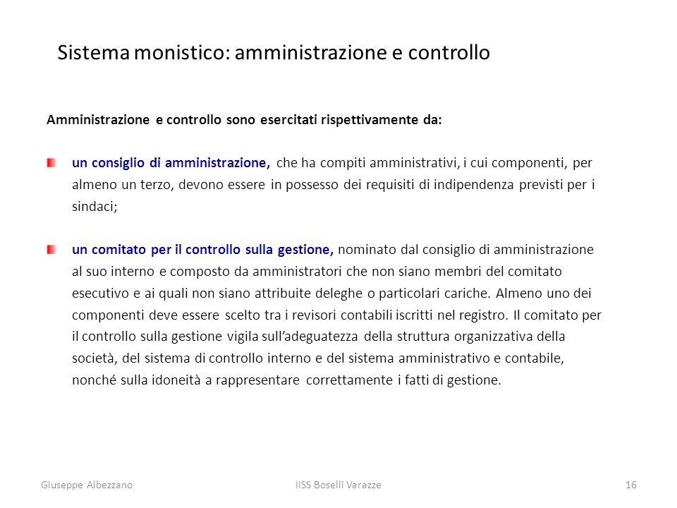 IISS Boselli Varazze16 Sistema monistico: amministrazione e controllo Amministrazione e controllo sono esercitati rispettivamente da: un consiglio di