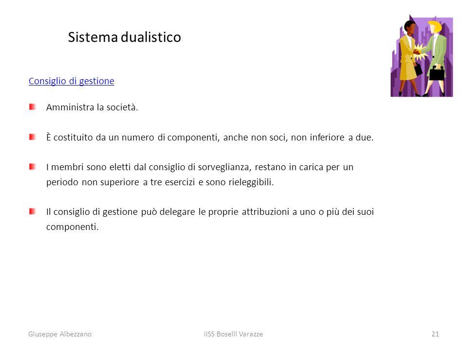 IISS Boselli Varazze21 Sistema dualistico Consiglio di gestione Amministra la società. È costituito da un numero di componenti, anche non soci, non in