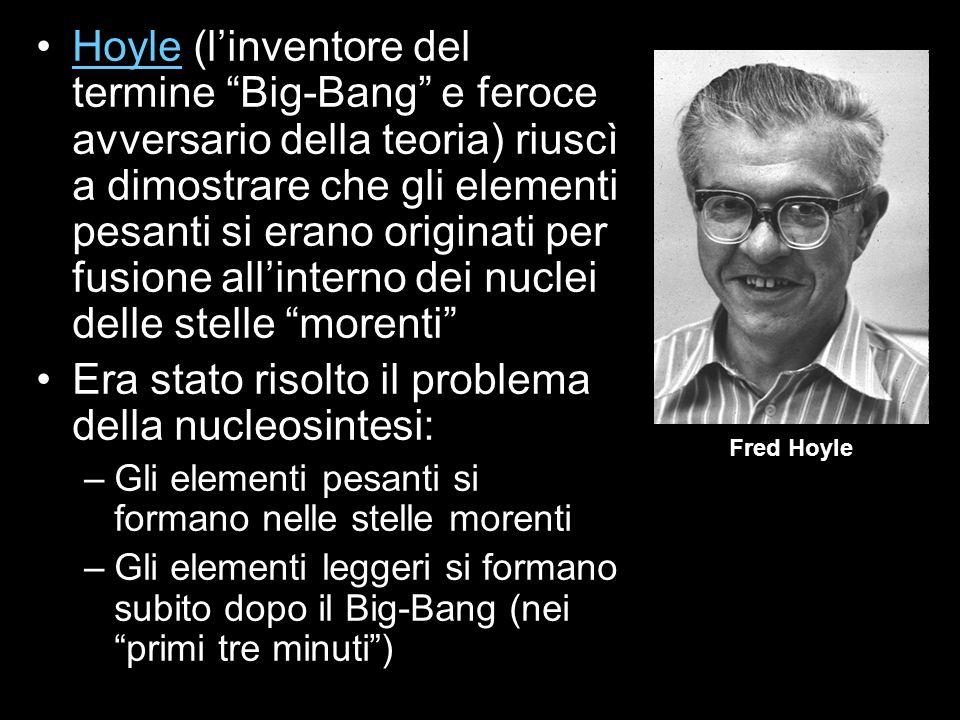 Hoyle (linventore del termine Big-Bang e feroce avversario della teoria) riuscì a dimostrare che gli elementi pesanti si erano originati per fusione a